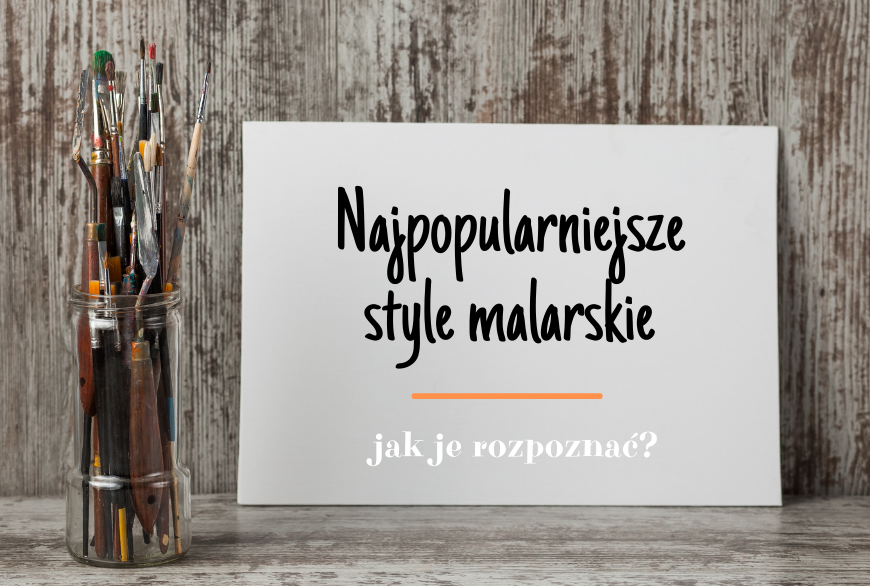 Najpopularniejsze style malarskie - jak je rozpoznać?